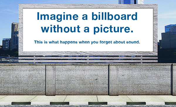 A billboard without a picture is like radio without sound. Ads need music to sell.